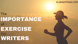 The Importance of Exercise for Writers via KLWightman.com