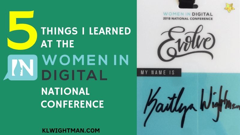 5 Things I Learned at the Women in Digital National Conference via KLWightman.com