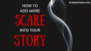How to Add More Scare Into Your Story via KLWightman.com