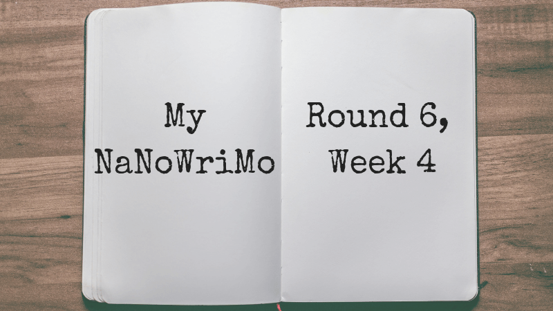 My NaNoWriMo Round 6, Week 4 via KLWightman.com