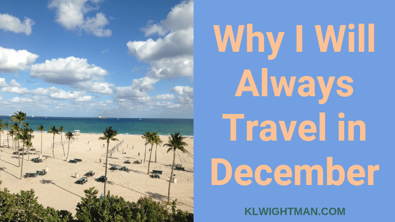 Why I Will Always Travel in December via klwightman.com