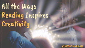 All the Ways Reading Inspires Creativity via KLWightman.com