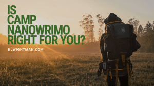 Is Camp NaNoWriMo Right For You? via KLWightman.com