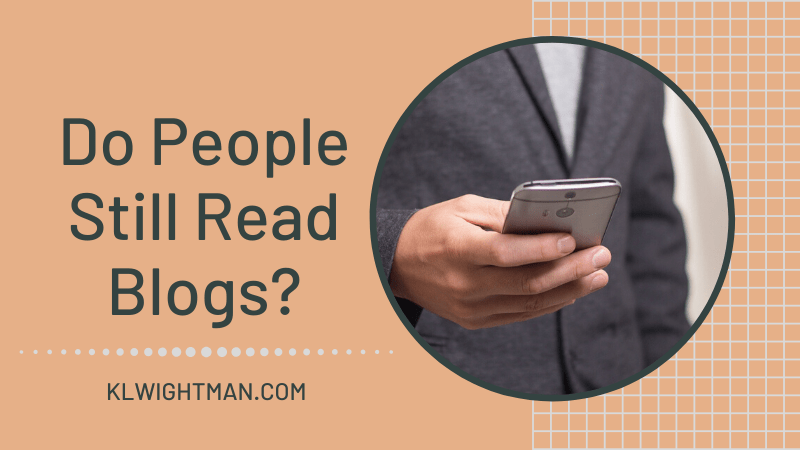Do People Still Read Blogs? via KLWightman.com
