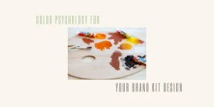 Understanding Color Psychology When It Comes To Your Brand Kit Design