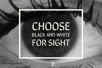 A black and white image of an eye overlaid with the words 'choose black and white for sight'