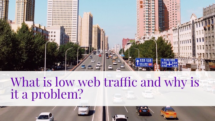 Low web traffic: a highway with a fair amount of car traffic on it with the text overlay: what is low web traffic and why is it a problem?