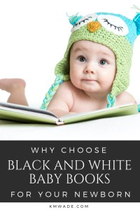 Why choose black and white baby books for your newborn - a very cute young baby rests on a book with the section heading text below in an image overlay (Why choose black and white baby books for your newborn)