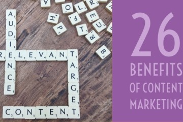 26 Benefits of content marketing: that heading sits alongside a photo of scrabble pieces that spell out audience, relevant, target and content