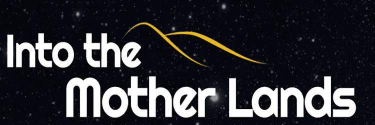 Now Funding:  Into the Mother Lands