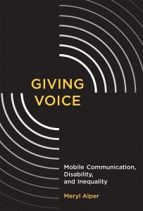 """Book cover has the phrase """"Giving Voice"""" in yellow text near the center of the cover, on a black background, with white partial concentric circle segments coming out of it in the upper right and lower left quadrants. In the lower right, the book's subtitle is in white text, and Meryl Alper's name is in yellow text."""