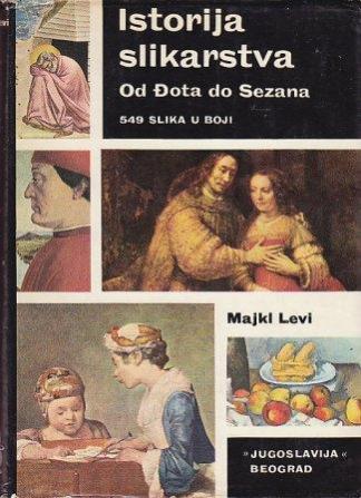 ISTORIJA SLIKARSTVA od Đota do Sezana - MAJKL LEVI