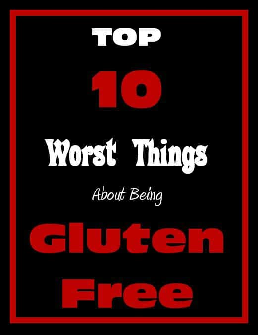 top ten worst things about being gluten free