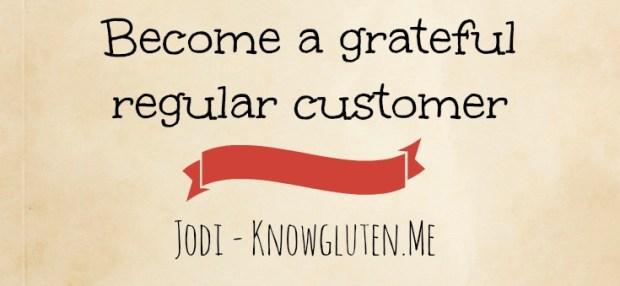Become a grateful regular customer jodi knowgluten