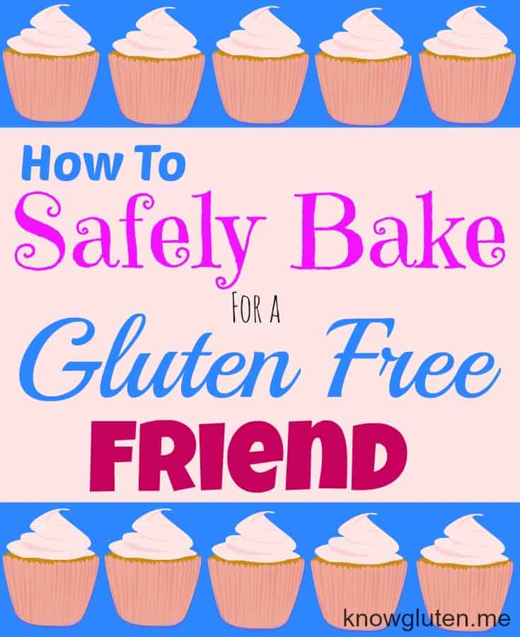 How to Safely Bake for a Gluten Free Friend - gluten free tips from knowgluten.me