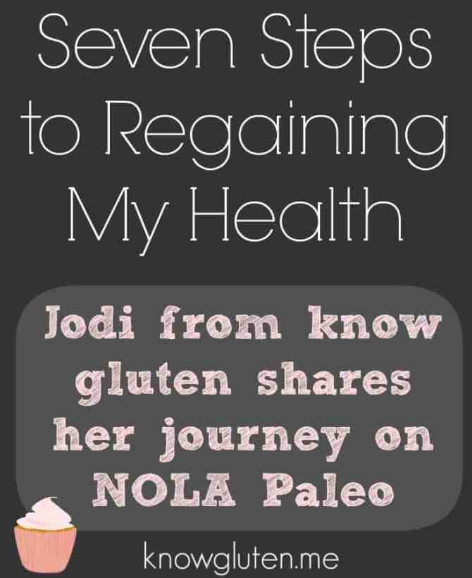 Seven Steps to Regaining my Health - Jodi From Know Gluten Shares her Journey on NOLA Paleo