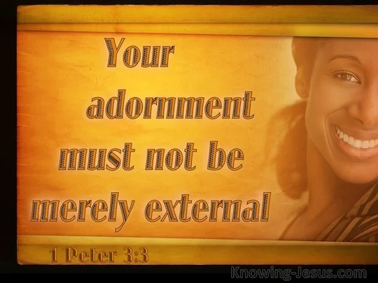 1 Peter 33 Your Adornment Must Not Be Merely External
