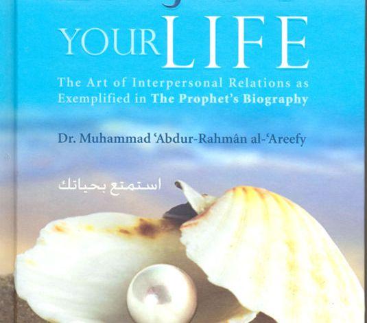 ENJOY YOUR LIFE By Dr. Muhammad Abd- ur-Rahman Al-Arifi