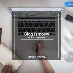 po-co-prowadzic-blog-firmowy-czy-warto-go-miec