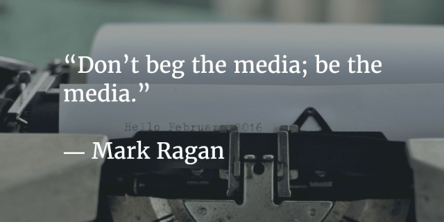 Don't beg the media, be the media