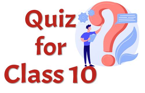 Quiz for Class 10