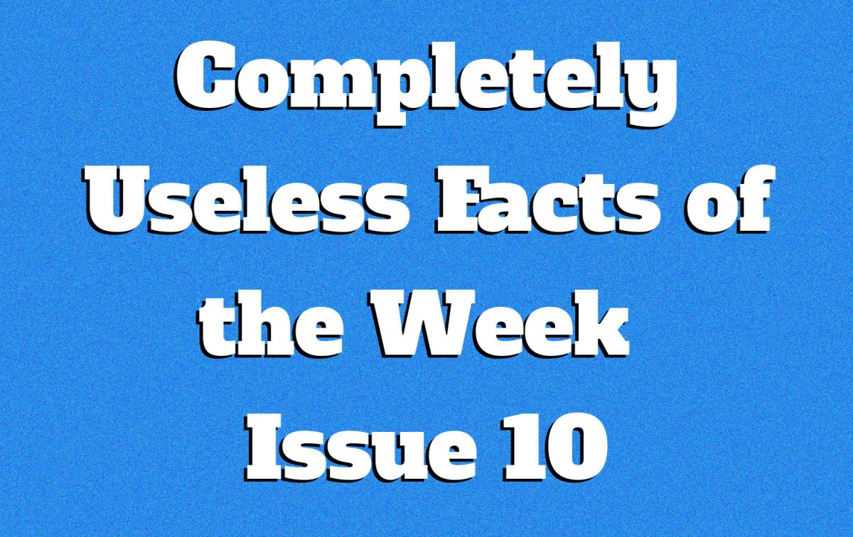 Completely Useless Facts of the Week - Issue 10