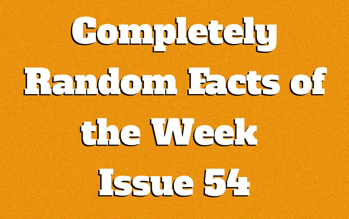 Completely Random Facts of the Week - Issue 54