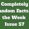 Completely Random Facts of the Week – Issue 57