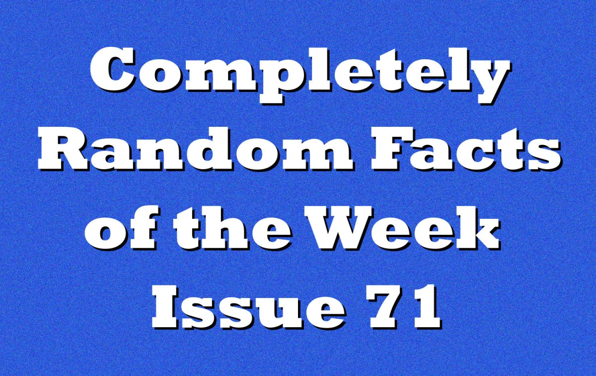 Completely Random Facts of the Week - Issue 71