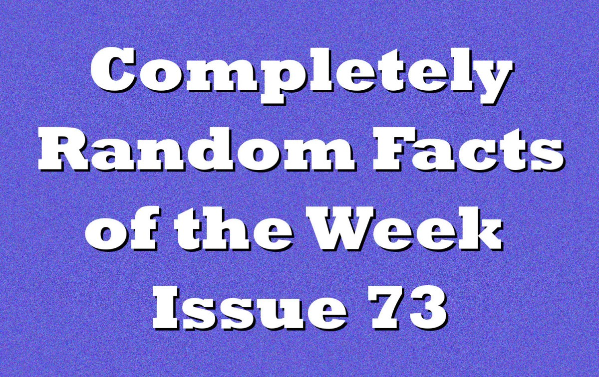 Completely Random Facts of the Week - Issue 73
