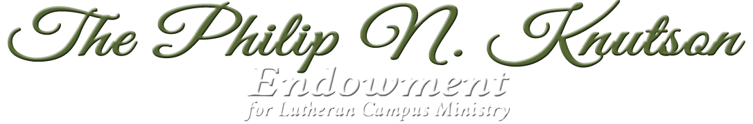 Philip N. Knutson Endowment in Lutheran Campus Ministries