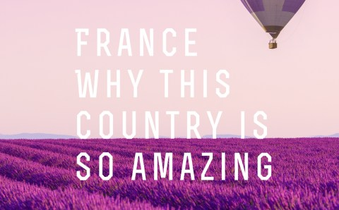 France: Why This Country Is so Amazing
