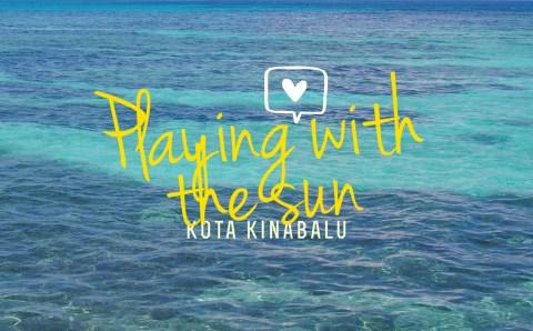 Playing with the Sun – Kota Kinabalu!