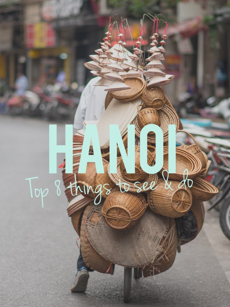 Top 8 Things to See, Eat, & Do in Hanoi