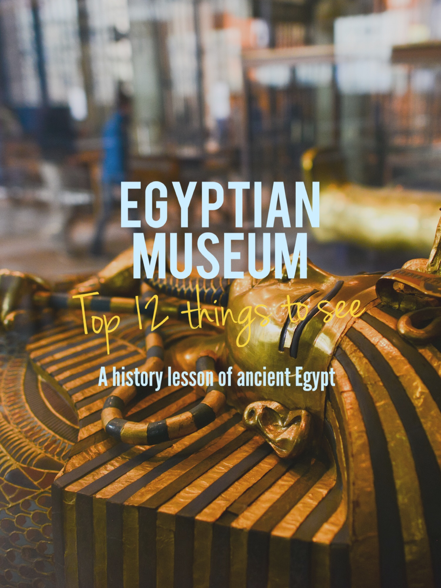 A History Lesson at the Egyptian Museum