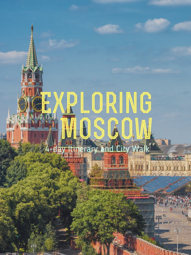 Exploring Moscow: 4-day Itinerary and City Walk