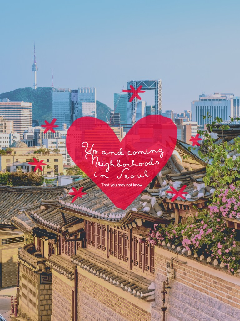 The Most Hip Neighborhoods in Seoul That You Don't Know