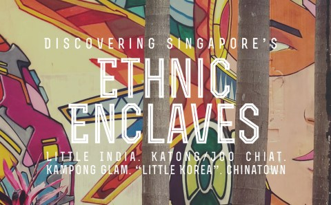 Discovering Singapore's Ethnic Enclaves