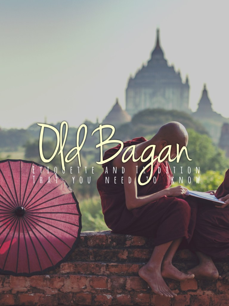 Etiquette and Traditions You Should Know in Sacred Places of Old Bagan