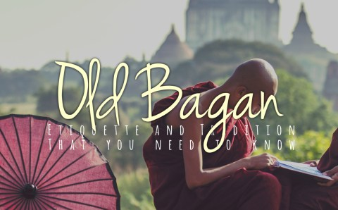 Old Bagan: Etiquette and Tradition That You Need to Know