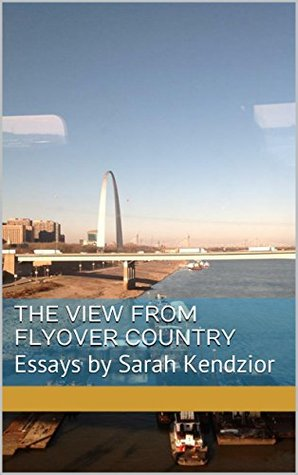 "The cover of Sarah Kendzior's ""The View from Flyover Country,"" featuring a view of the St. Louis Arch through a window."