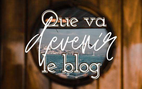 Que va devenir le blog ?