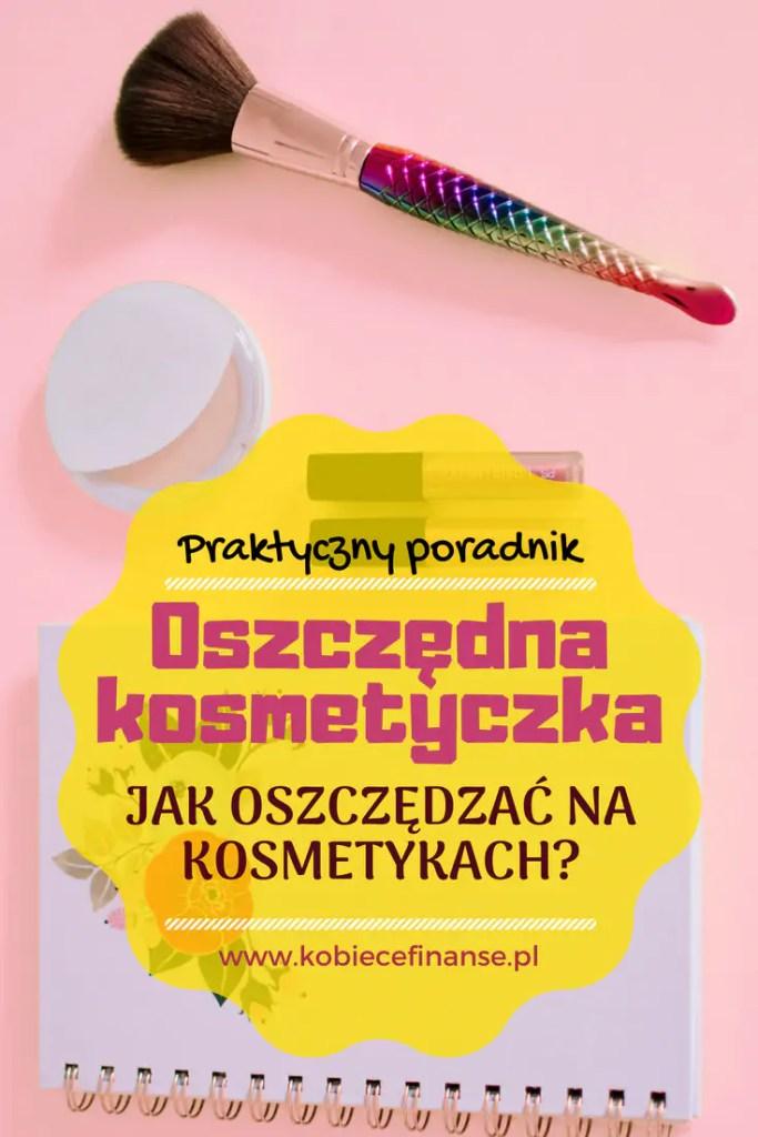 Jak oszczędzać na kosmetykach? Jak nie przepłacić na wizytach w drogerii? Praktyczny poradnik na blogu Kobiece Finanase