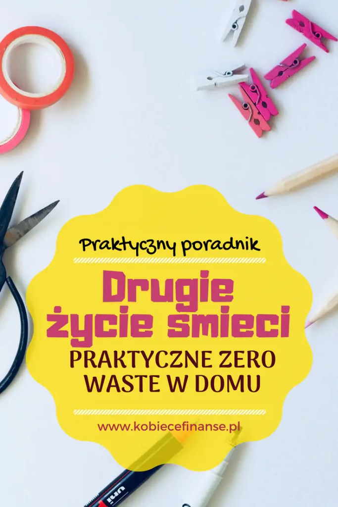 """Zero waste w domu - daj śmieciom drugie życie! Praktyczne zastosowanie """"odpadów"""" - blog Kobiece Finanse"""