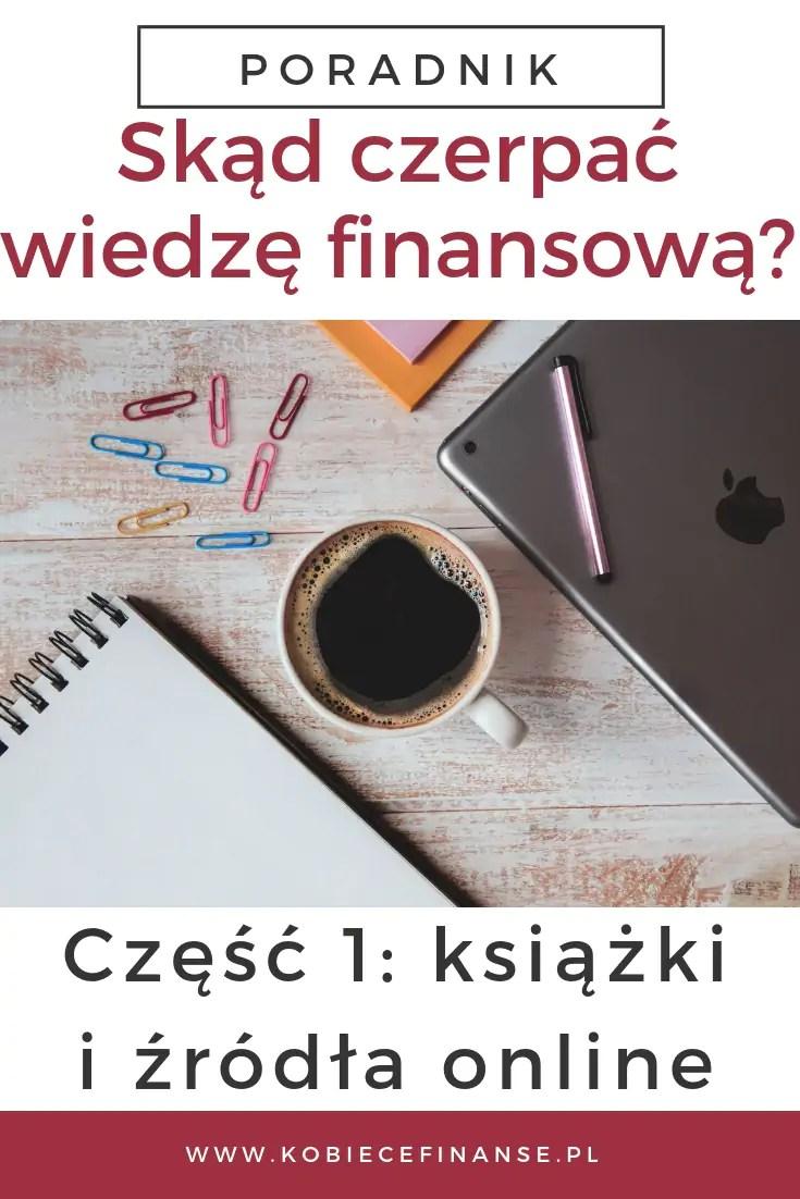 Wiele osób, które postanawiają uporządkować swój budżet domowy i decydują się na rozpoczęcie swojej przygody z finansami i inwestowaniem, staje przed dylematem – skąd czerpać wiedzę? #książki #finanse #oszczędzanie #budżetdomowy #blog #kobiecefinanse #wiedza #edukacja #poradnik #inwestowanie