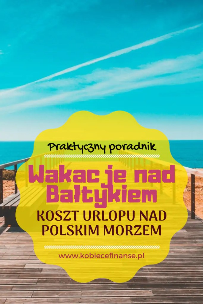 Jaki jest koszt wakacji nad Bałtykiem - czy opłaca się spędzać urlop nad polskim morzem? Jak zaoszczędzić? Blog finansowy Kobiece Finanse