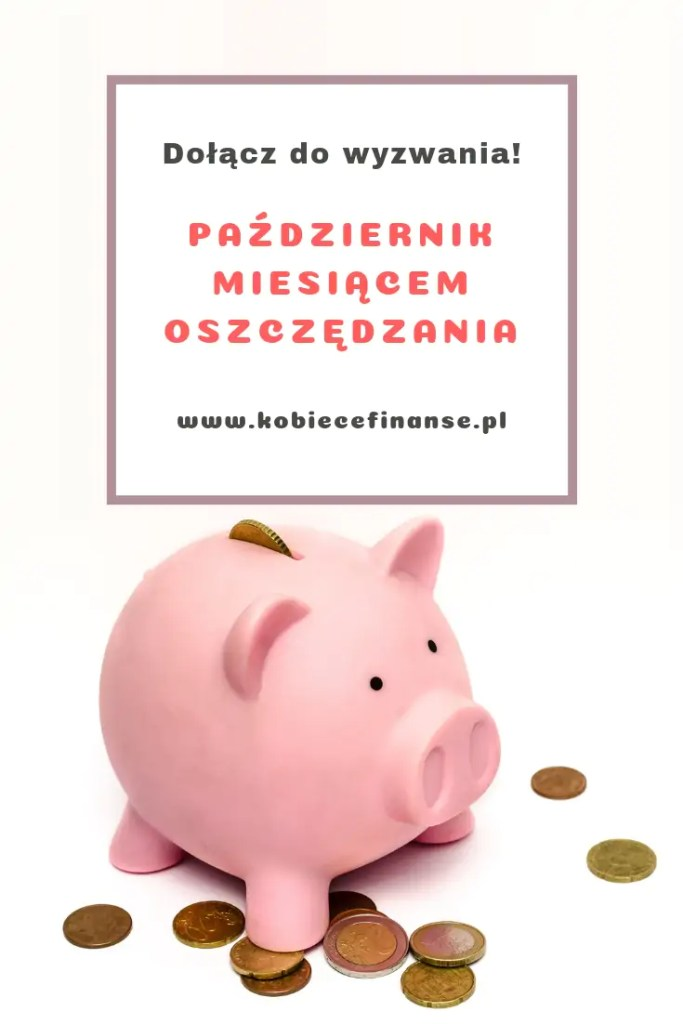 Wyzwanie #PMO - Październik Miesiącem Oszczędzania na łamach bloga Kobiece Finanse! Podejmij wyzwanie, naucz się oszczędzac i dowiedz się, jak robić to bezboleśnie :-)