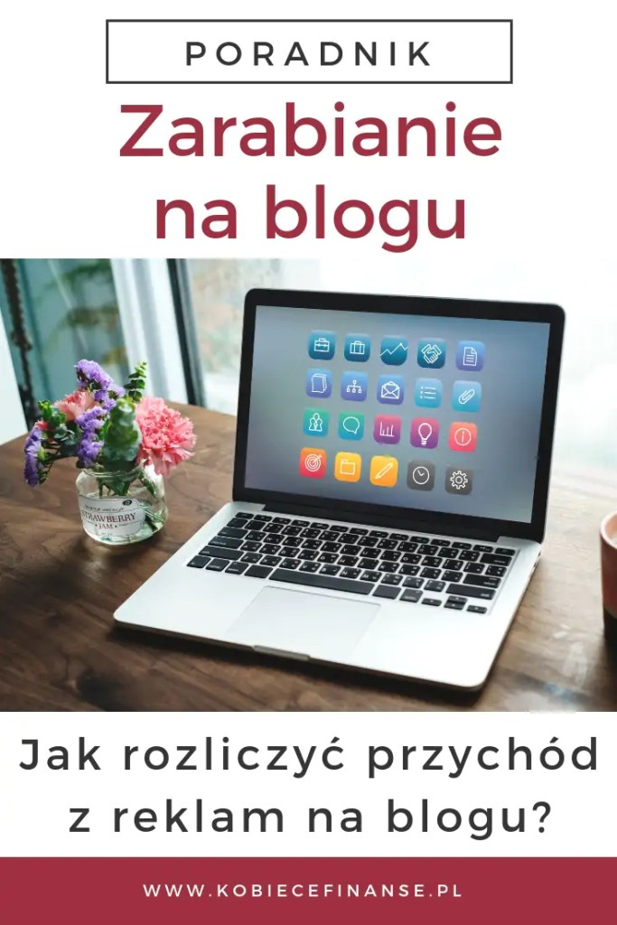 Jak zarabiać na blogu zgodnie z prawem? W artykule przeczytasz, jak rozliczyć przychód uzyskiwany z reklam na blogu #kobiecefinanse #finanse #zarabianie #zarabianiewinternecie #zarabianienablogu #money #blogging #moneyfromblogging #richblogger #podatki