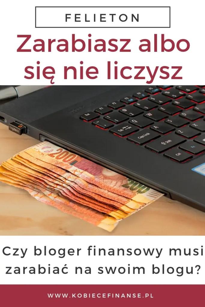 Czy bloger finansowy musi zarabiać na swoim blogu? Czy tylko tacy uchodzą za wiarygodnych? Skąd ten wymóg? Dyskusja na blogu Kobiece Finanse #blog #blogowanie #bloger #blogerkafinansowa #kobiece #kobiecefinanse #zarabianie #dochód #zarobek #pieniądze