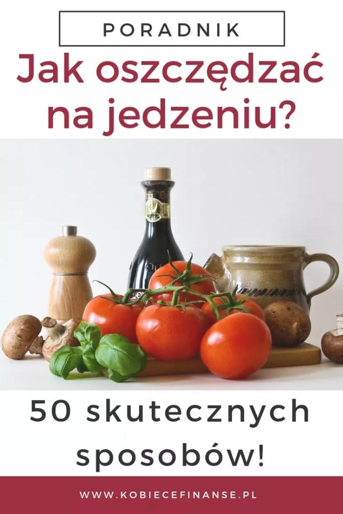 Poradnik - 50 skutecznych sposobów, jak oszczędzać na jedzeniu